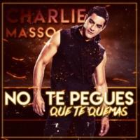 Charlie Masso No Te Pegues Que Te Quemas