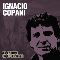 Ignacio Copani Ya Estuve en Este Lugar
