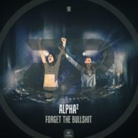 Alpha2 Forget The Bullshit (Radio Edit)