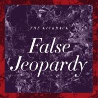 The Kickback False Jeopardy