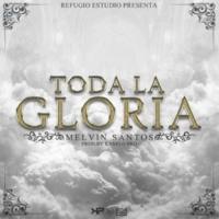 Melvin Santos Toda la Gloria
