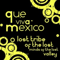 Lost Tribe Of The Lost Minds O Que Viva Mexico  (Mescal Mix)