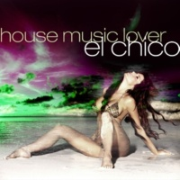El Chico House Music Lover