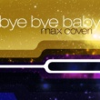 Max Coveri Bye Bye Baby  (Radio Version)