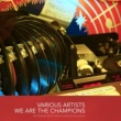 Various Artists We are the Champions