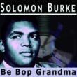 Solomon Burke Be Bop Grandma
