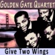 Golden Gate Quartet Give Two Wings