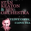 Stan Kenton and His Orchestra I Love Coffee, I Love Tea