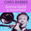 Chris Barber Gonna Build a Mountain