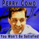 Perry Como You Won't Be Satisfied