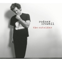 Rodney Crowell The Outsider (Album Version)