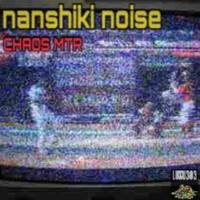 NANSHIKI NOISE CHAOS MTR
