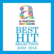 V.A. a-nation BEST HIT SELECTION -2002~2016-