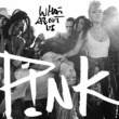 P!nk What About Us