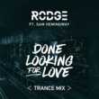 Rodge/Sam Hemingway Done Looking For Love (feat.Sam Hemingway) [2017 Trance Remix]
