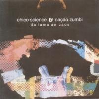 Chico Science & Nação Zumbi Da Lama Ao Caos
