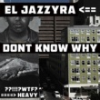 El Jazzyra Dont Know Why