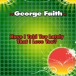 George Faith Have I Told You Lately That I Love You?
