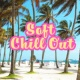 Summer Experience Music Set Soft Chill Out - Essential Music, Chill Out 2017, Sweet Vibes, Relax, Summer