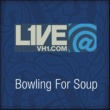 Bowling For Soup Live@VH1.com - Bowling For Soup