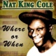 Nat King Cole Where or When