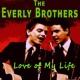 The Everly Brothers Love of My Life