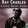 Ray Charles Come Back Baby