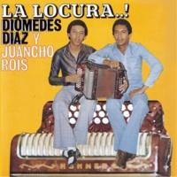 Diomedes Díaz/Juancho Rois La Locura