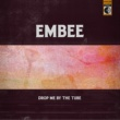 Embee Drop Me By the Tube