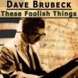 Dave Brubeck These Foolish Things