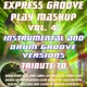 Express Groove Play Mashup compilation Vol. 4 (Special Instrumental And Drum Groove Versions Tribute To Duf Punk-Madonna-Ed Sheeran)