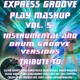 Express Groove Play Mashup compilation Vol. 5 (Special Instrumental And Drum Groove Versions Tribute To Lady Gaga-Coldplay-Luis Fonsi-Ed Sheeran etc..)