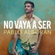 Pablo Alboran No vaya a ser