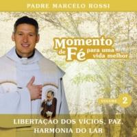 Padre Marcelo Rossi Momento De Fé Para Uma Vida Melhor (Libertação Dos Vícios, Paz, Harmonia Do Lar)