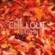 Academia de Música Chillout Chillout Autumn - Chill Out Music, Relaxing Vibes, Long Evenings, Chillout Lounge