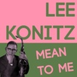 Lee Konitz Mean to Me