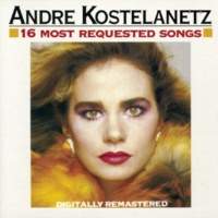 Andre Kostelanetz & His Orchestra 16 Most Requested Songs