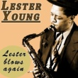 Lester Young Lester Blows Again