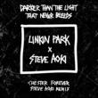 LINKIN PARK x STEVE AOKI Darker Than The Light That Never Bleeds (Chester Forever Steve Aoki Remix)