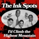 The Ink Spots I'd Climb the Highest Mountain