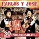 Carlos y Jose 30 Exitos Inolvidables