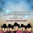 Los Herederos de Nuevo Leon No Me Perdones
