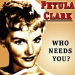 Petula Clark Who Needs You?