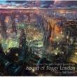 梶浦由記 TVアニメ『プリンセス・プリンシパル』オリジナルサウンドトラック「Sound of Foggy London」