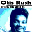 Otis Rush My Love Will Never Die