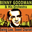Benny Goodman & His Orchestra Swing Low, Sweet Chariot