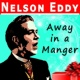 Nelson Eddy Away in a Manger