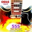 OS&S 555 ~Go! Go! Go!~