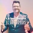 El Gordo Luis La imitadora
