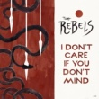 The Rebels I Don't Care If You Don't Mind